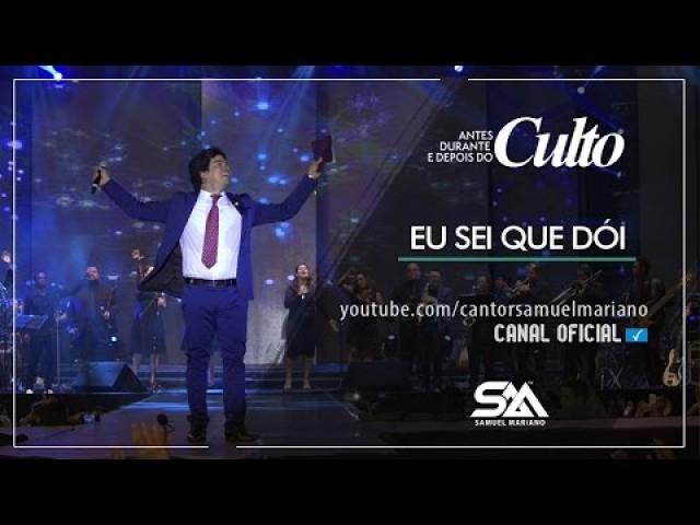 EU SEI QUE DÓI – SAMUEL MARIANO – DVD ANTES, DURANTE E DEPOIS DO CULTO – AO VIVO