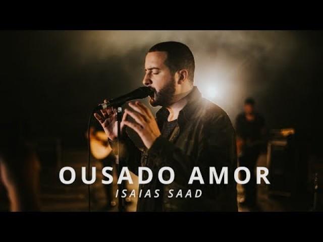OUSADO  AMOR  (CLIPE OFICIAL) – ISAIAS SAAD